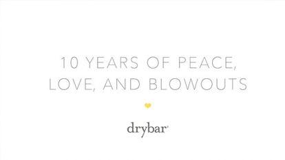 Drybar's 10 Year Anniversary